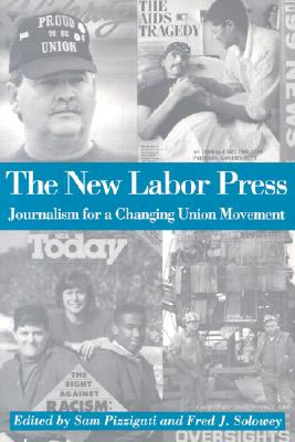 The New Labor Press - Pizzigati, Sam (Editor), and Solowey, Fred J (Editor)