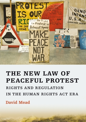 The New Law of Peaceful Protest: Rights and Regulation in the Human Rights Act Era - Mead, David, LLM