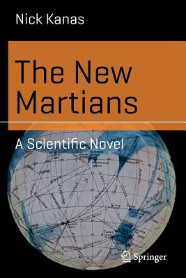 The New Martians: A Scientific Novel - Kanas, Nick, Dr., M.D.