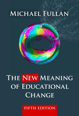 The New Meaning of Educational Change - Fullan, Michael, Professor
