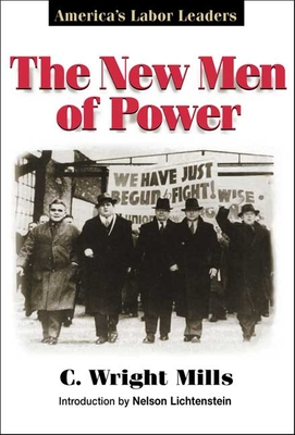 The New Men of Power: America's Labor Leaders - Mills, C Wright
