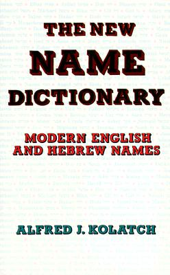 The New Name Dictionary - Kolatch, Alfred J, Rabbi