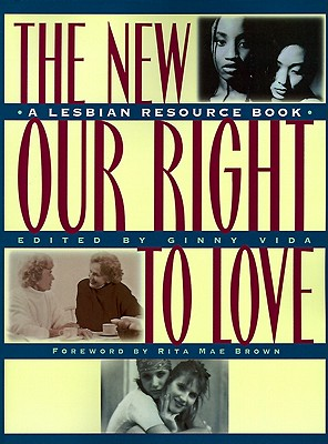 The New Our Right to Love: A Lesbian Resource Book - Vida, Ginny (Editor), and Vida, Ginny (Introduction by), and Viger, Tanya (Editor)