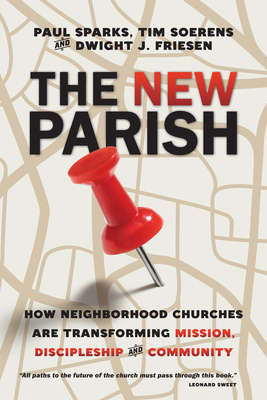 The New Parish: How Neighborhood Churches Are Transforming Mission, Discipleship and Community - Sparks, Paul, and Soerens, Tim, and Friesen, Dwight J