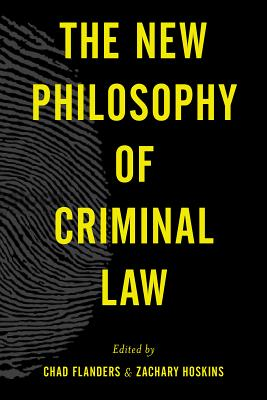 The New Philosophy of Criminal Law - Flanders, Chad (Editor), and Hoskins, Zachary (Editor)