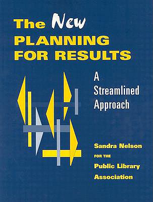 The New Planning for Results: A Streamlined Approach - Nelson, Sandra S