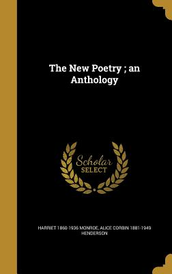 The New Poetry; An Anthology - Monroe, Harriet 1860-1936