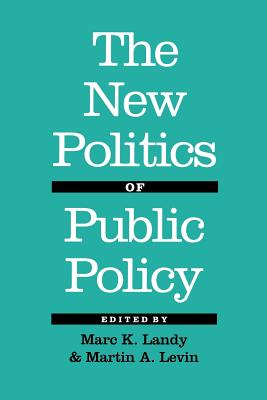 The New Politics of Public Policy - Landy, Marc K (Editor), and Levin, Martin A (Editor)
