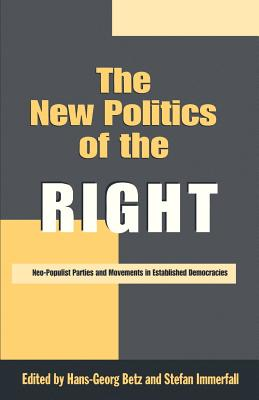 The New Politics of the Right: Neo-Populist Parties and Movements in Established Democracies - Betz, Hans-Georg (Editor), and Immerfall, Stefan (Editor)