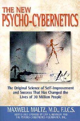 The New Psycho-Cybernetics: The Original Science of Self-Improvement and Success That Has Changed the Lives of 30 Million People - Maltz, Maxwell, M.D.