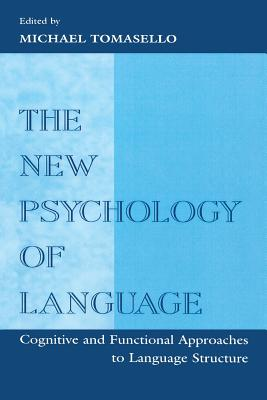The New Psychology of Language: Cognitive and Functional Approaches To Language Structure, Volume I - Tomasello, Michael (Editor)