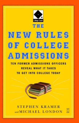 The New Rules of College Admissions: Ten Former Admissions Officers Reveal What It Takes to Get Into College Today - Kramer, Stephen (Editor)