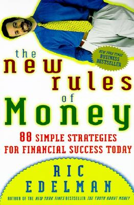The New Rules of Money: 88 Simple Strategies for Financial Success Today - Edelman, Ric, CFS, RFC, CMFC