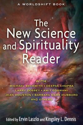 The New Science and Spirituality Reader - Laszlo, Ervin, PH.D. (Editor), and Dennis, Kingsley L (Editor)