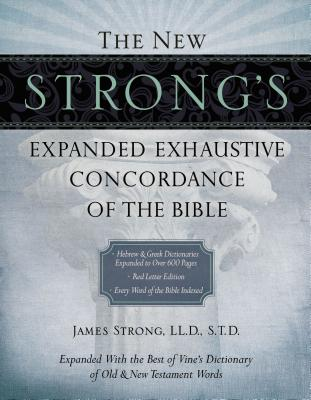 The New Strong's Expanded Exhaustive Concordance of the Bible - Strong, James