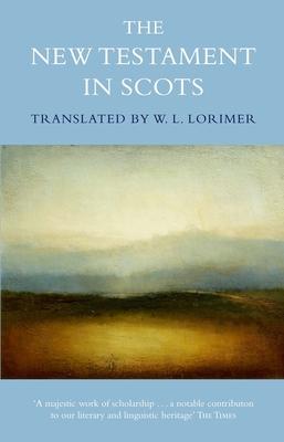 The New Testament In Scots - Lorimer, William