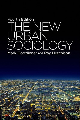 The New Urban Sociology - Gottdiener, Mark, Professor, and Hutchison, Ray