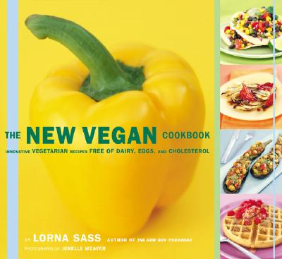 The New Vegan Cookbook: Innovative Vegetarian Recipes Free of Dairy, Eggs, and Cholesterol - Sass, Lorna, and Weaver, Jonelle (Photographer)