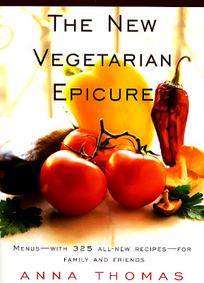 The New Vegetarian Epicure: Menus--With 325 All-New Recipes--For Family and Friends - Thomas, Anna