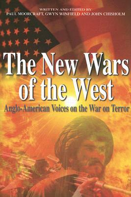 The New Wars of the West: Anglo-American Voices on the War on Terror - Moorcraft, Paul (Editor)