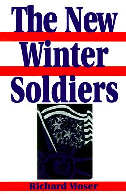 The New Winter Soldiers: GI and Veteran Dissent During the Vietnam Era - Moser, Richard