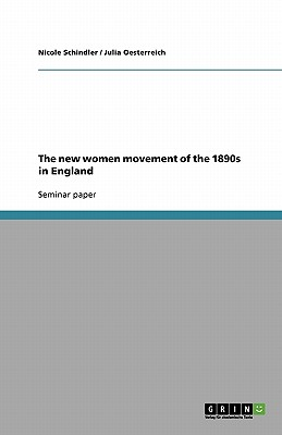 The New Women Movement of the 1890s in England - Schindler, Nicole, and Oesterreich, Julia