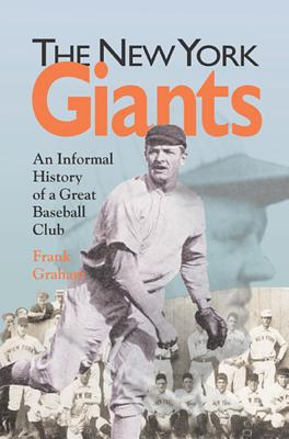 The New York Giants: An Informal History of a Great Baseball Club - Graham, Frank, and Robinson, Ray (Foreword by)