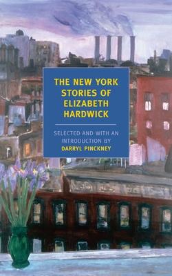 The New York Stories of Elizabeth Hardwick - Hardwick, Elizabeth
