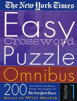 The New York Times Easy Crossword Puzzle Omnibus Volume 1: 200 Solvable Puzzles from the Pages of the New York Times - New York Times, and Shortz, Will (Editor)