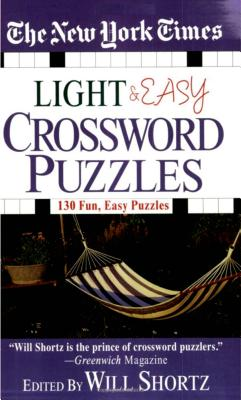 The New York Times Light and Easy Crossword Puzzles: 130 Fun, Easy Puzzles - New York Times, and Shortz, Will (Editor)