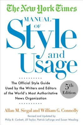 The New York Times Manual of Style and Usage: The Official Style Guide Used by the Writers and Editors of the World's Most Authoritative News Organization - Siegal, Allan M, and Connolly, William