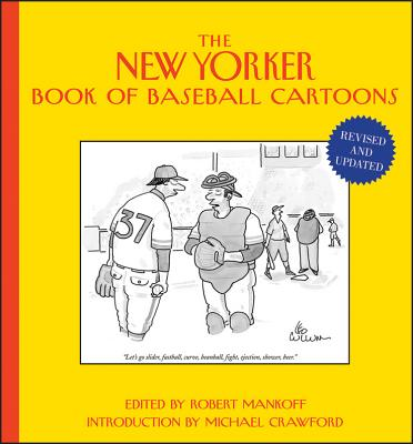 The New Yorker Book of Baseball Cartoons - Mankoff, Robert (Editor), and Crawford, Michael (Introduction by)