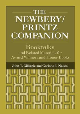The Newbery/Printz Companion: Booktalk and Related Materials for Award Winners and Honor Books, 3rd Edition - Gillespie, John, Professor, and Naden