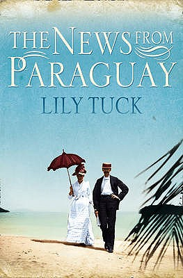 The News from Paraguay - Tuck, Lily