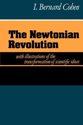 The Newtonian Revolution - Cohen, I Bernard, Professor, PhD