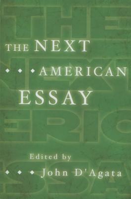 The Next American Essay - D'Agata, John (Editor)