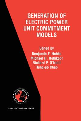 The Next Generation of Electric Power Unit Commitment Models - Hobbs, Benjamin F (Editor), and Rothkopf, Michael H (Editor), and O'Neill, Richard P (Editor)