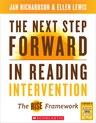 The Next Step Forward in Reading Intervention: The Rise Framework - Richardson, Jan, and Lewis, Ellen