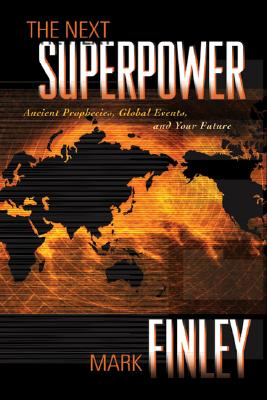 The Next Superpower: Ancient Prophecies, Global Events, and Your Future - Finley, Mark