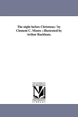 The Night Before Christmas / By Clement C. Moore; Illustrated by Arthur Rackham. - Moore, Clement Clarke