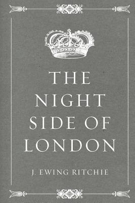 The Night Side of London - Ritchie, J Ewing