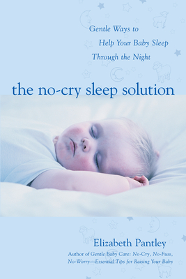 The No-Cry Sleep Solution: Gentle Ways to Help Your Baby Sleep Through the Night - Pantley, Elizabeth