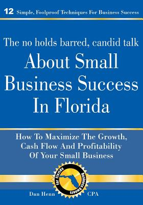 The No Holds Barred, Candid Talk About Small Business Success in Florida - Henn Cpa, Daniel