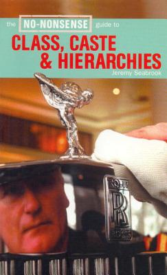 The No-Nonsense Guide to Class, Caste & Hierarchies - Seabrook, Jeremy