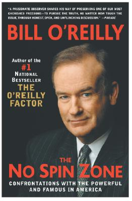 The No Spin Zone: Confrontations with the Powerful and Famous in America - O'Reilly, Bill