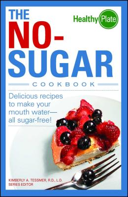 The No-Sugar Cookbook: Delicious Recipes to Make Your Mouth Water-All Sugar Free! - Tessmer, Kimberly A