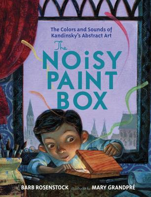 The Noisy Paint Box: The Colors and Sounds of Kandinsky's Abstract Art - Rosenstock, Barb
