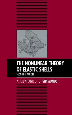 The Nonlinear Theory of Elastic Shells - Libai, A, and Simmonds, J G