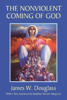 The Nonviolent Coming of God - Douglass, James W, and Wilson-Hartgrove, Jonathan (Foreword by)