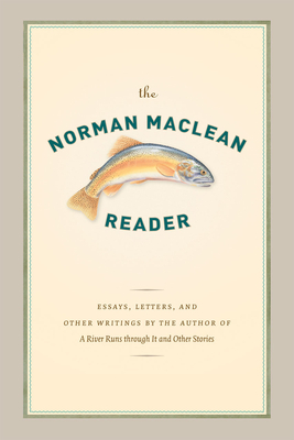 The Norman MacLean Reader - MacLean, Norman, Professor, and Weltzien, O Alan (Introduction by)